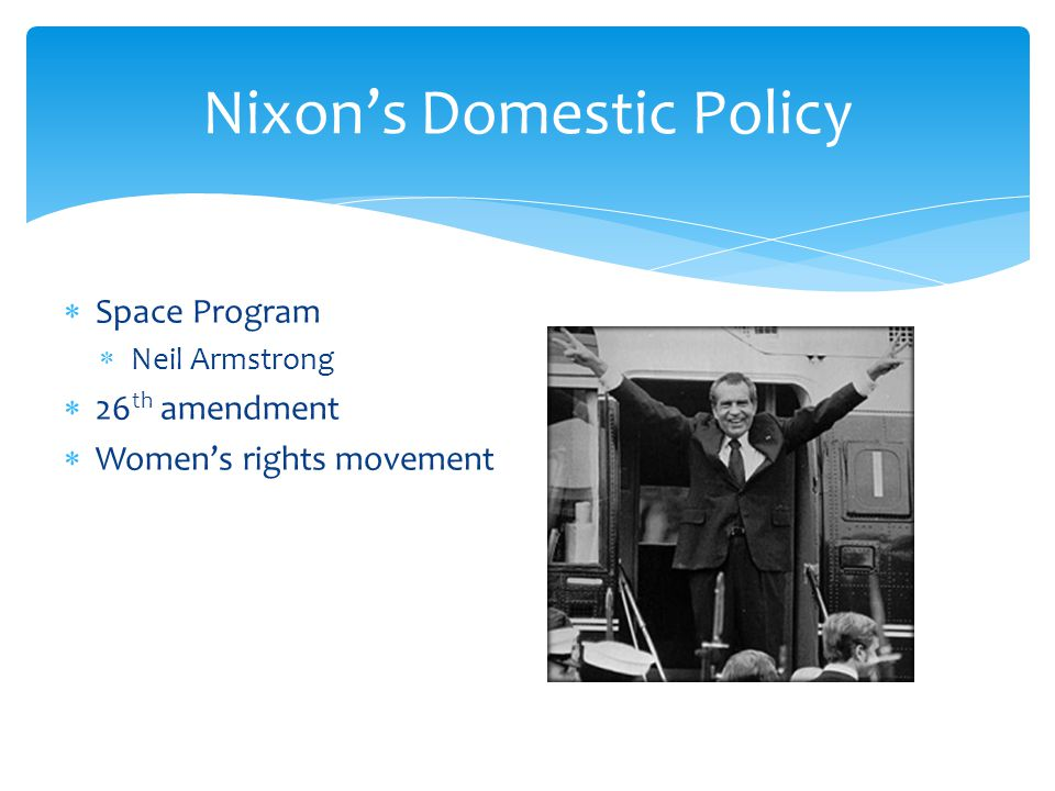 Space Program  Neil Armstrong  26 th amendment  Women's rights movement Nixon's Domestic Policy