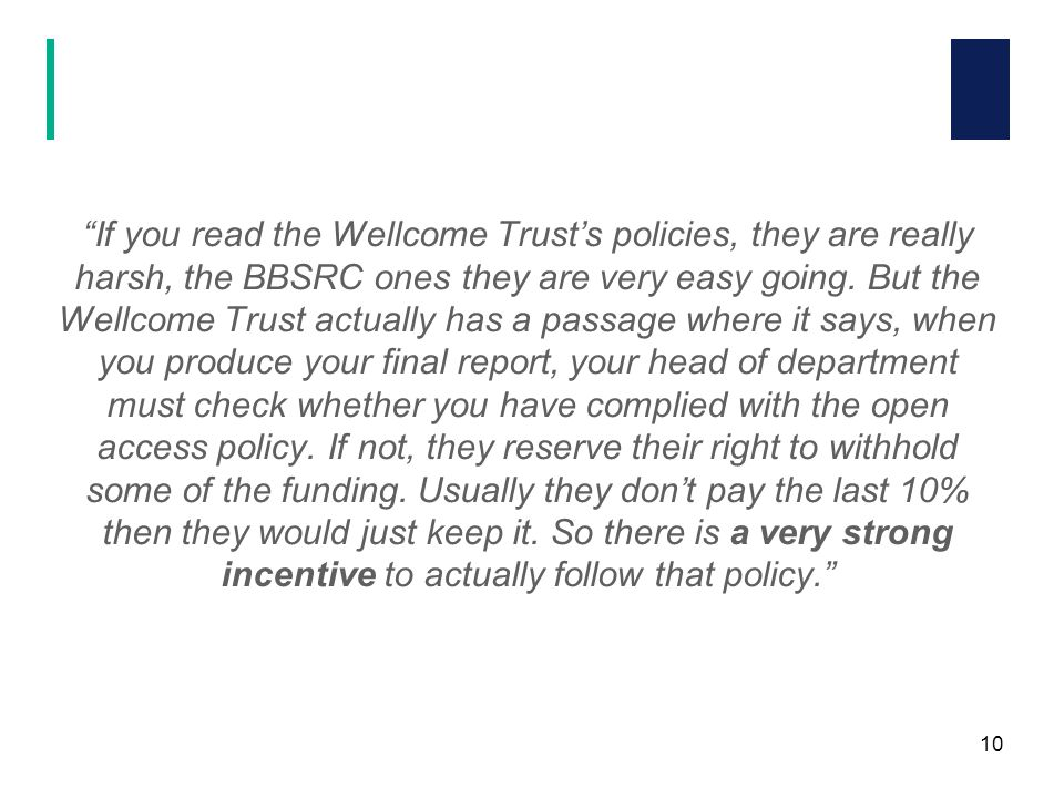If you read the Wellcome Trust's policies, they are really harsh, the BBSRC ones they are very easy going.