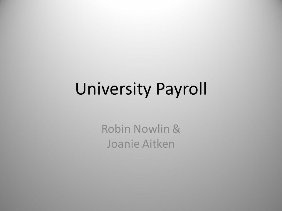 University Payroll Robin Nowlin & Joanie Aitken