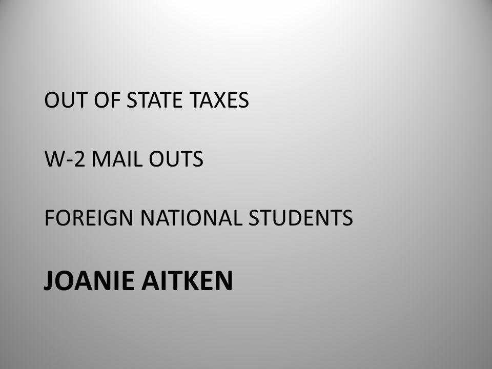 OUT OF STATE TAXES W-2 MAIL OUTS FOREIGN NATIONAL STUDENTS JOANIE AITKEN
