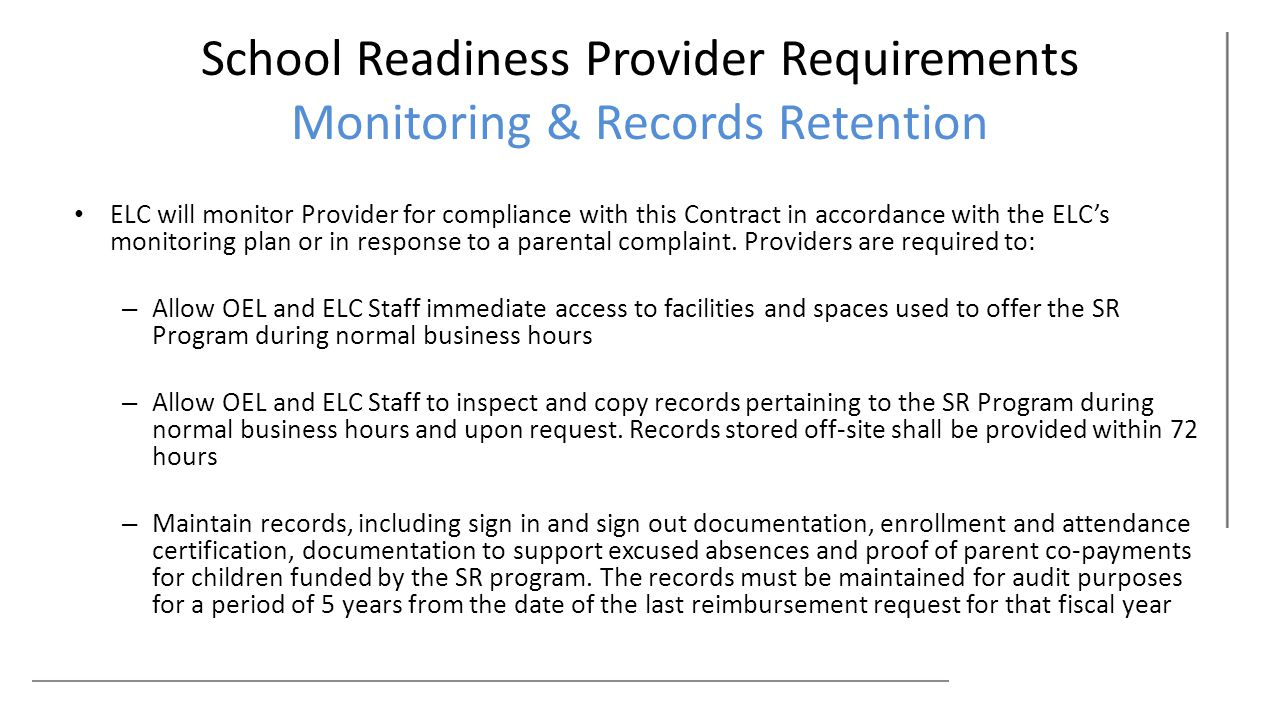 School Readiness Provider Requirements Monitoring & Records Retention ELC will monitor Provider for compliance with this Contract in accordance with the ELC's monitoring plan or in response to a parental complaint.