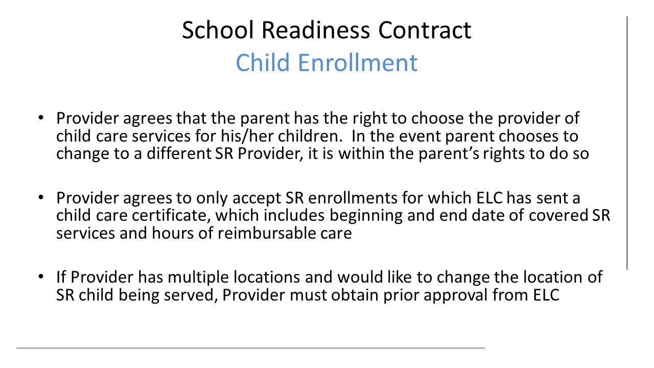School Readiness Contract Child Enrollment Provider agrees that the parent has the right to choose the provider of child care services for his/her children.