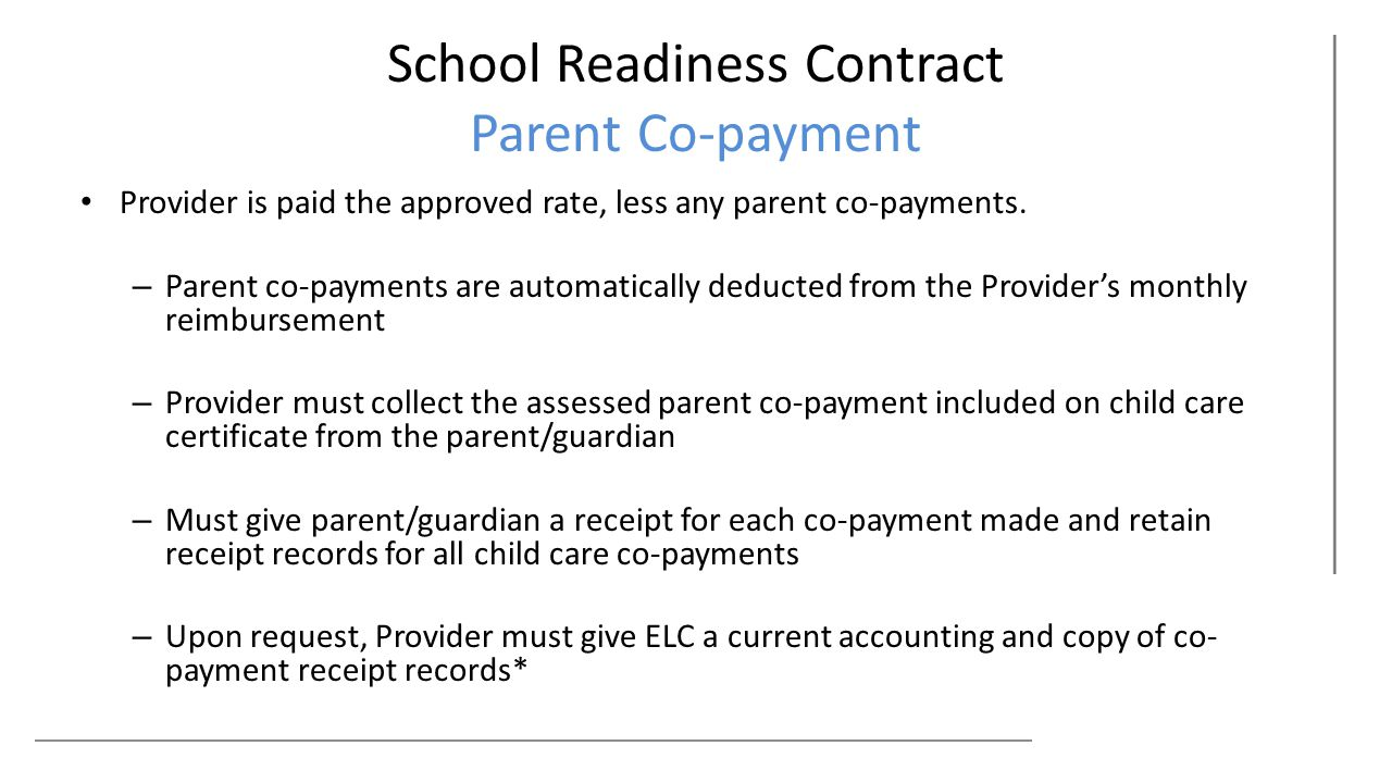 School Readiness Contract Parent Co-payment Provider is paid the approved rate, less any parent co-payments.