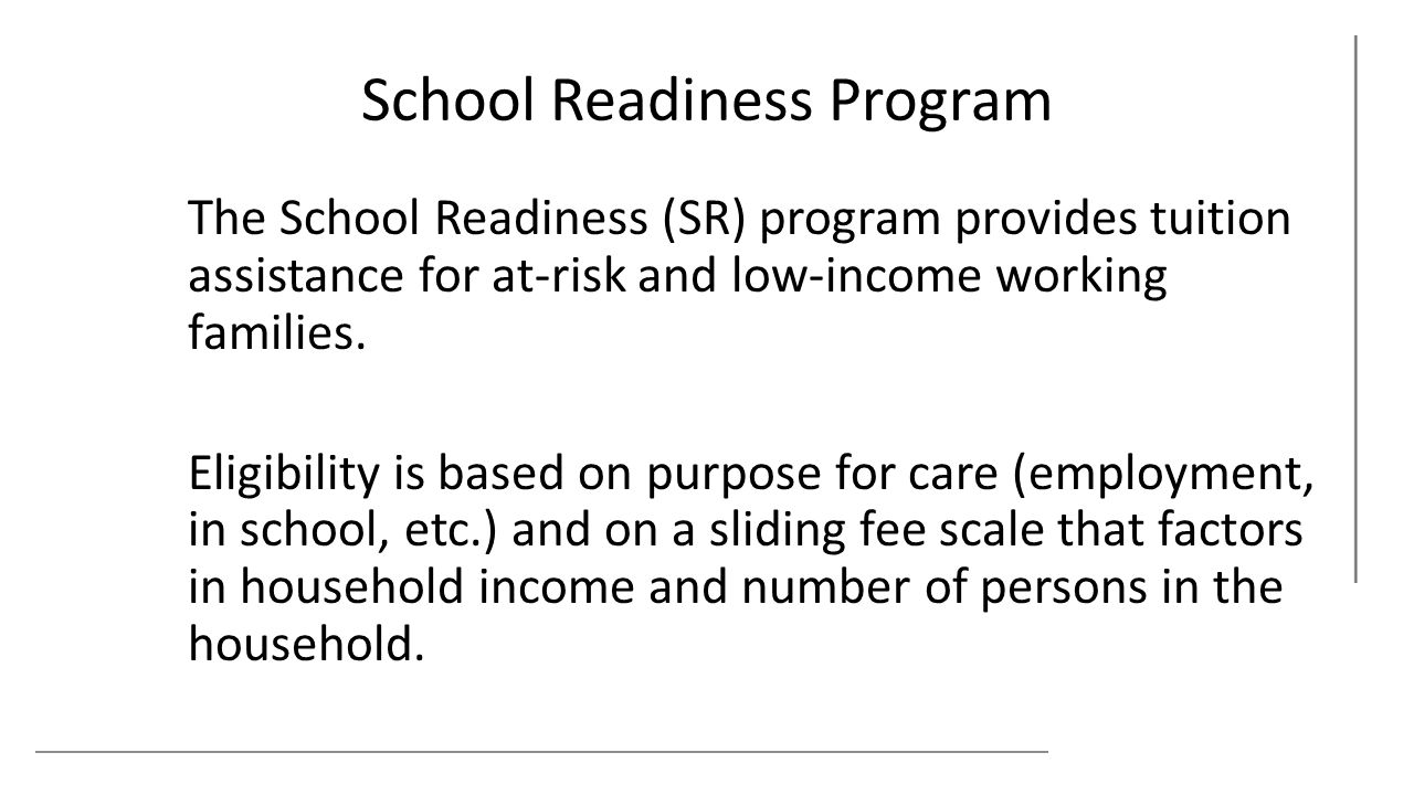 School Readiness Program The School Readiness (SR) program provides tuition assistance for at-risk and low-income working families.