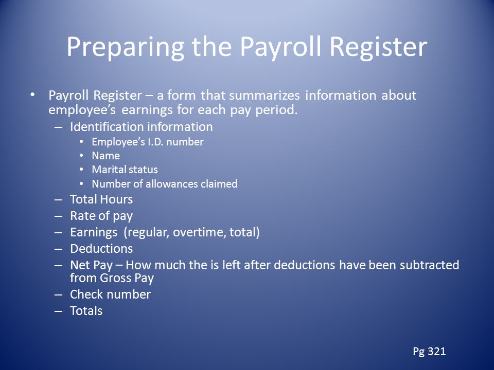 Preparing the Payroll Register Payroll Register – a form that summarizes information about employee's earnings for each pay period.