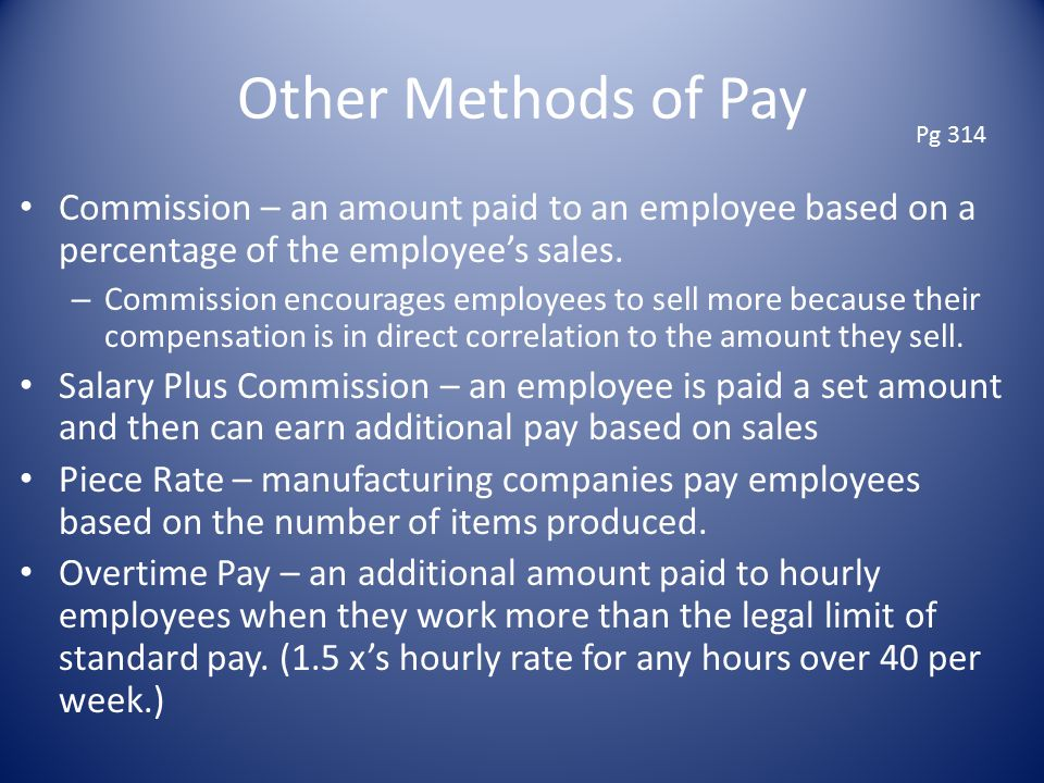 Other Methods of Pay Commission – an amount paid to an employee based on a percentage of the employee's sales.