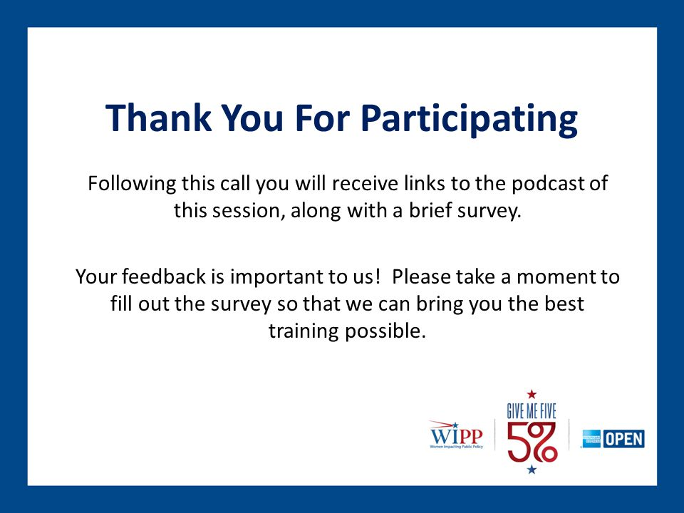 Thank You For Participating Following this call you will receive links to the podcast of this session, along with a brief survey.