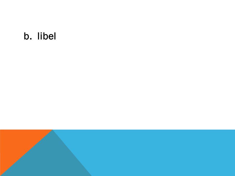b. libel