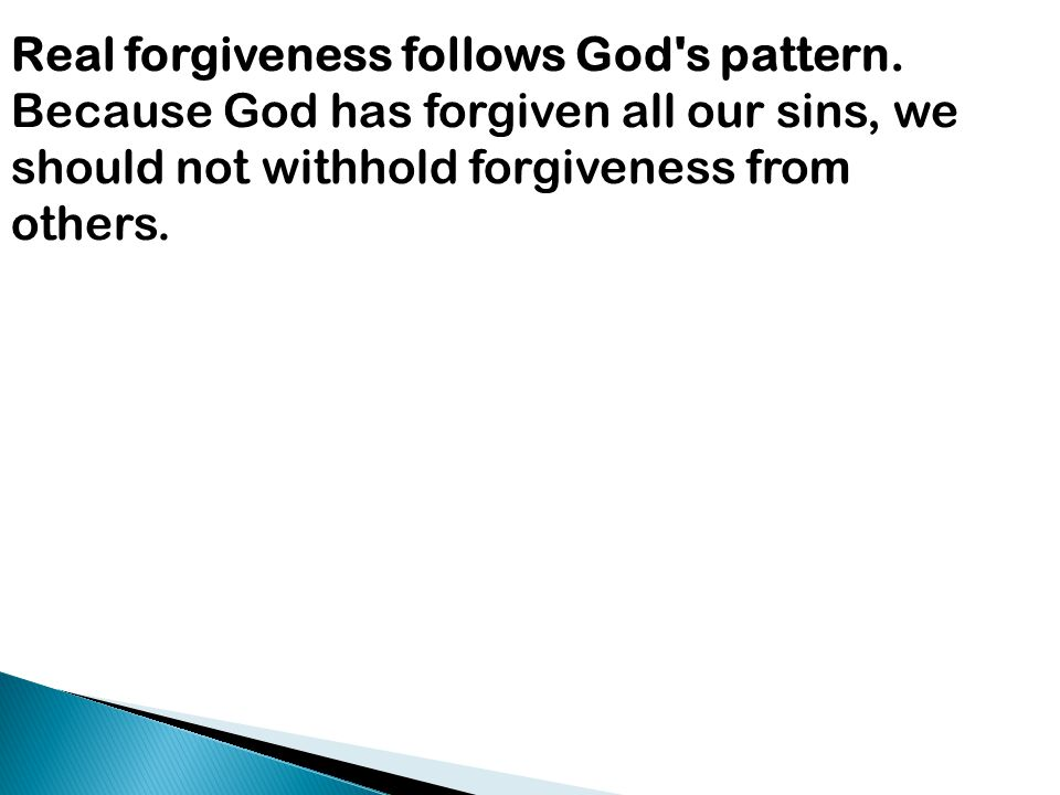 Real forgiveness follows God's pattern. Because God has forgiven all our sins, we should not withhold forgiveness from others.