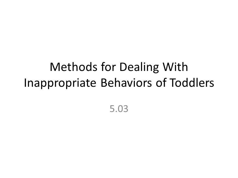 Methods for Dealing With Inappropriate Behaviors of Toddlers 5.03