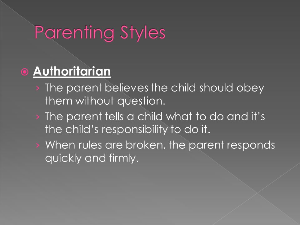  Authoritarian › The parent believes the child should obey them without question. › The parent tells a child what to do and it's the child's responsi