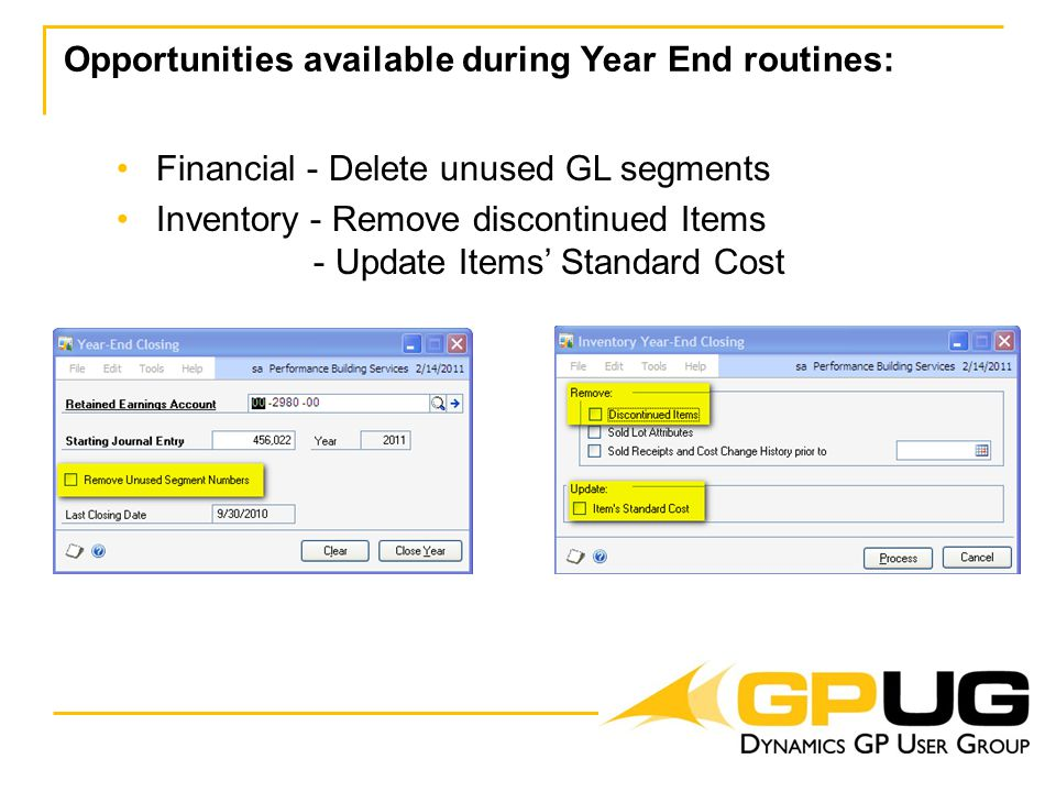 Opportunities available during Year End routines: Financial - Delete unused GL segments Inventory - Remove discontinued Items - Update Items' Standard Cost