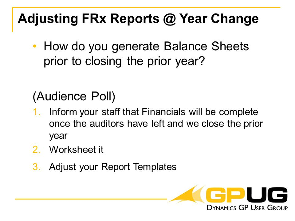 Adjusting FRx Reports @ Year Change How do you generate Balance Sheets prior to closing the prior year.