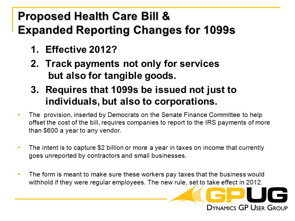 Proposed Health Care Bill & Expanded Reporting Changes for 1099s 1.Effective 2012.