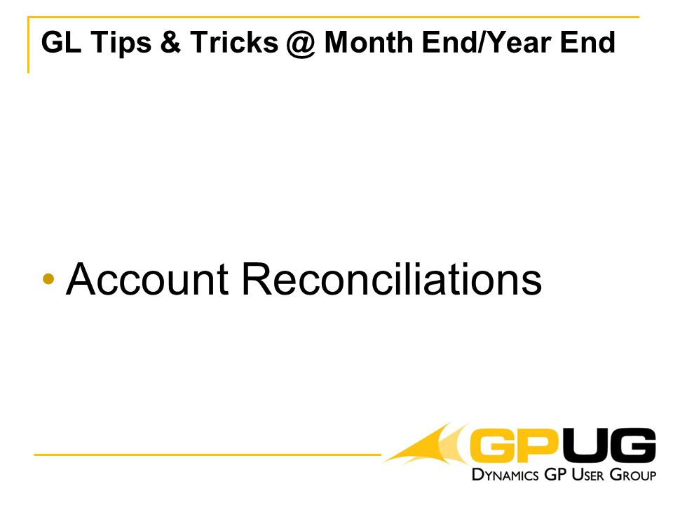 GL Tips & Tricks @ Month End/Year End Account Reconciliations