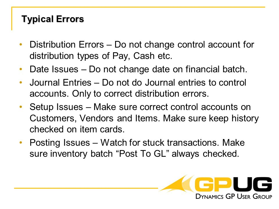 Typical Errors Distribution Errors – Do not change control account for distribution types of Pay, Cash etc.