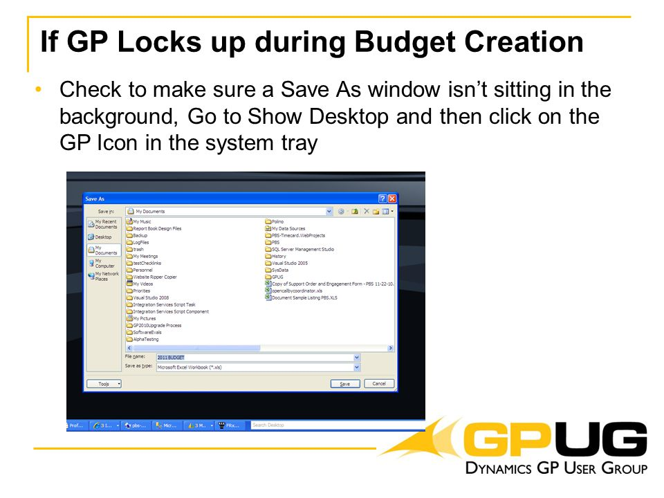 If GP Locks up during Budget Creation Check to make sure a Save As window isn't sitting in the background, Go to Show Desktop and then click on the GP Icon in the system tray
