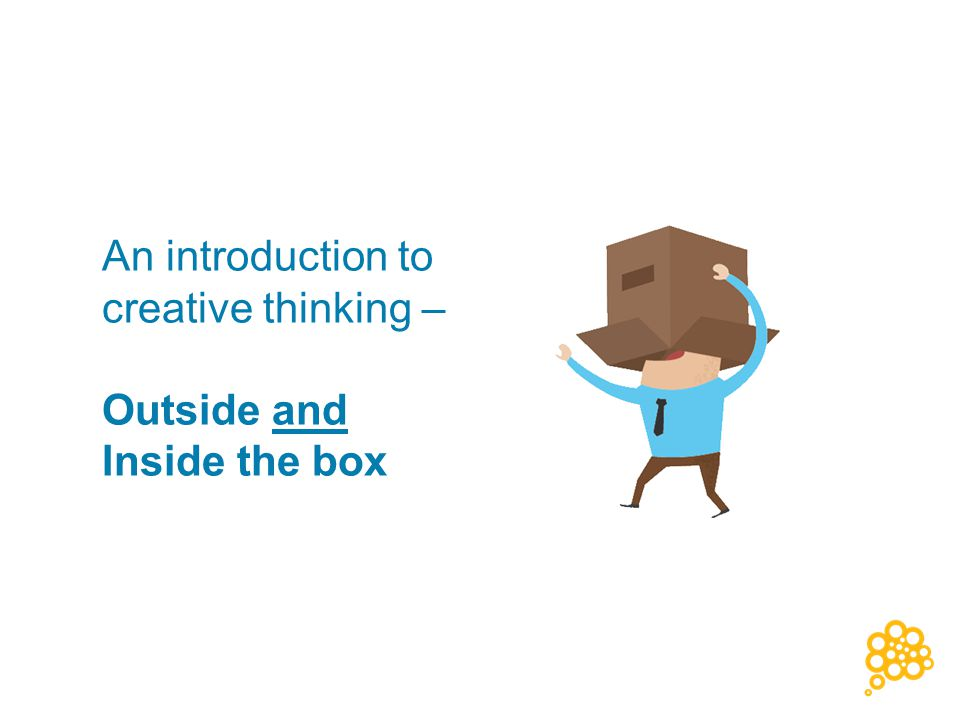 An introduction to creative thinking – Outside and Inside the box