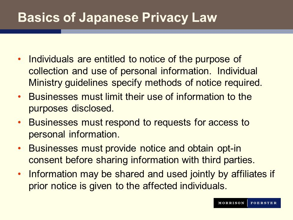 Basics of Japanese Privacy Law Individuals are entitled to notice of the purpose of collection and use of personal information.