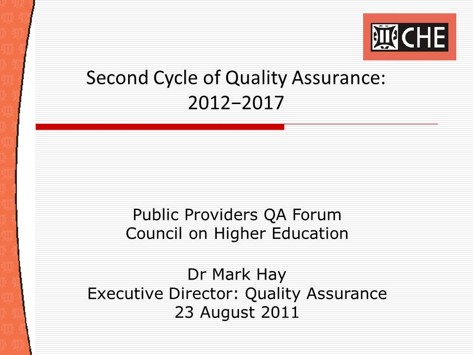 Outline  Implications of legislative changes  Developments in international QA  Challenges confronting the CHE  Collaboration with professional bodies  Second cycle of quality assurance