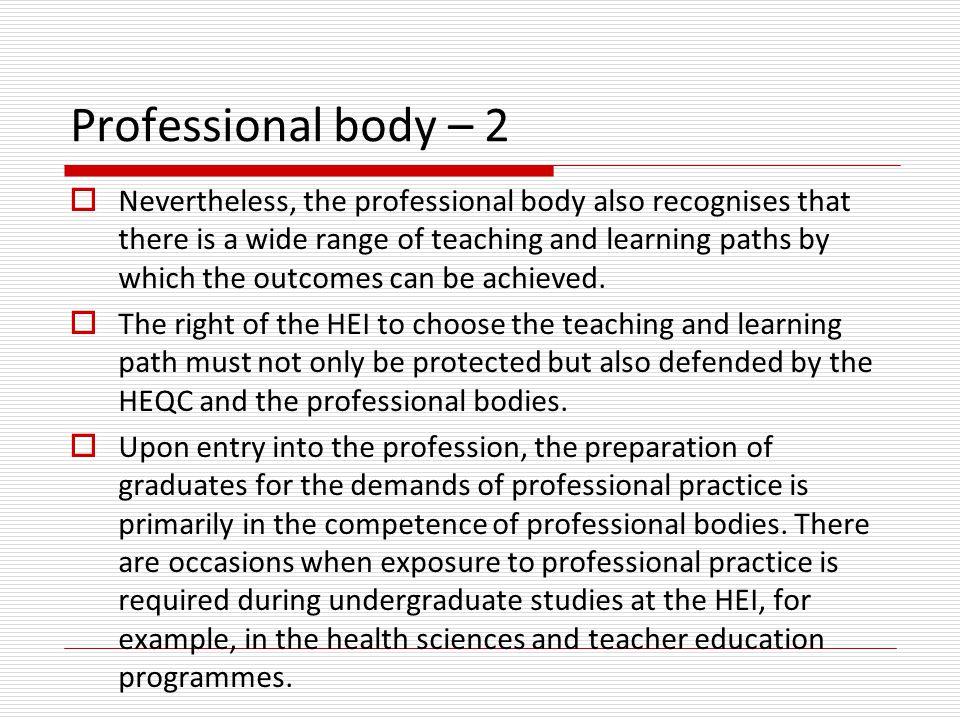 Professional body – 2  Nevertheless, the professional body also recognises that there is a wide range of teaching and learning paths by which the outcomes can be achieved.