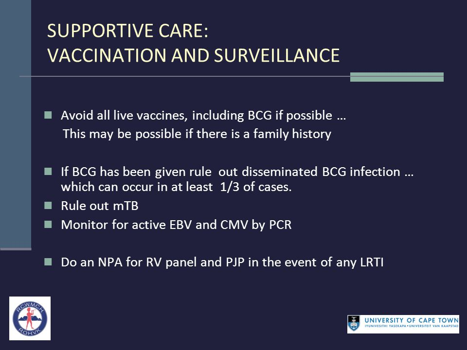 SUPPORTIVE CARE: VACCINATION AND SURVEILLANCE Avoid all live vaccines, including BCG if possible … This may be possible if there is a family history I