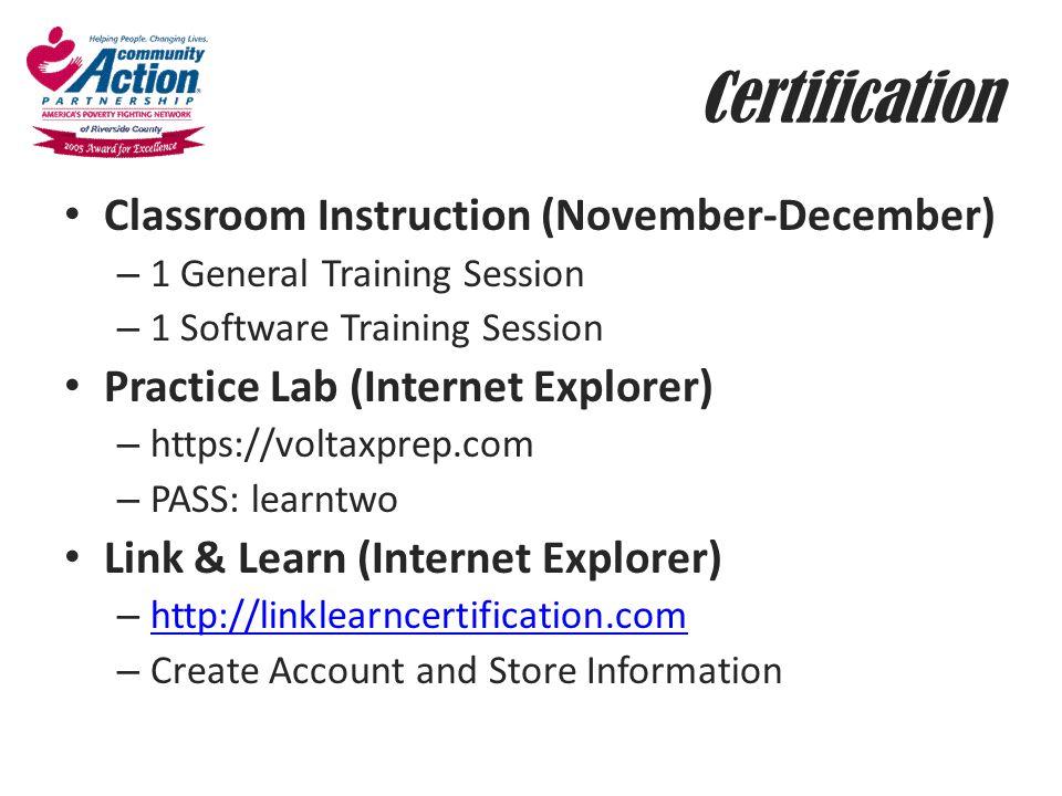 Certification Classroom Instruction (November-December) – 1 General Training Session – 1 Software Training Session Practice Lab (Internet Explorer) –