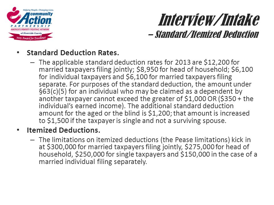 Interview/Intake – Standard/Itemized Deduction Standard Deduction Rates. – The applicable standard deduction rates for 2013 are $12,200 for married ta