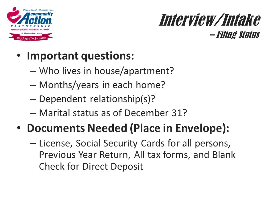 Interview/Intake – Filing Status Important questions: – Who lives in house/apartment? – Months/years in each home? – Dependent relationship(s)? – Mari