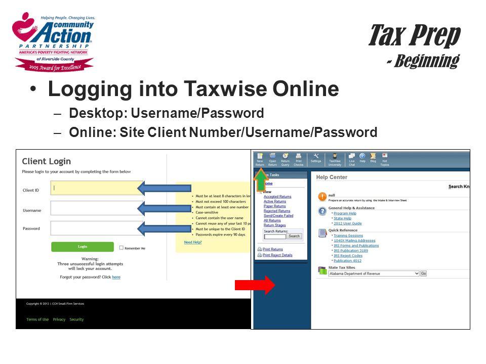 Tax Prep - Beginning Logging into Taxwise Online –Desktop: Username/Password –Online: Site Client Number/Username/Password
