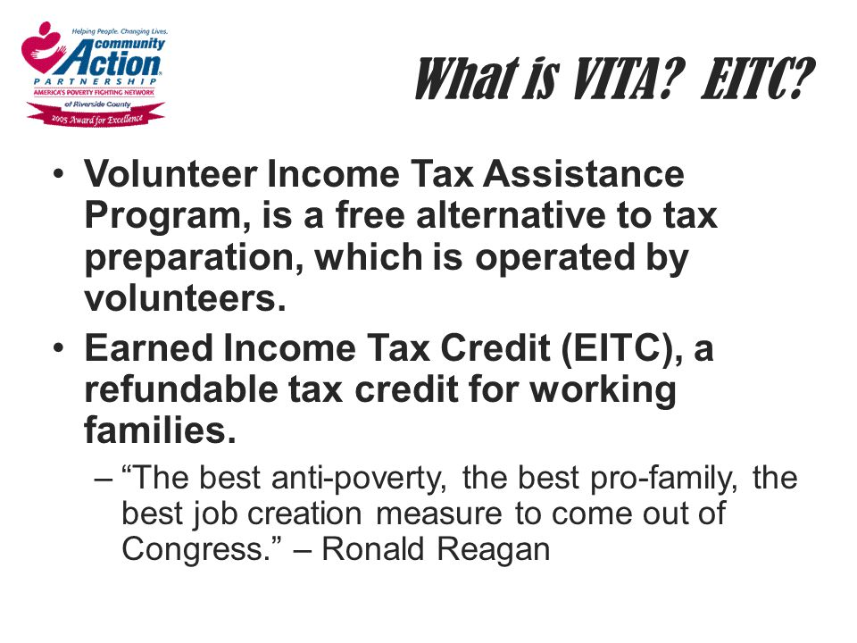 What is VITA? EITC? Volunteer Income Tax Assistance Program, is a free alternative to tax preparation, which is operated by volunteers. Earned Income