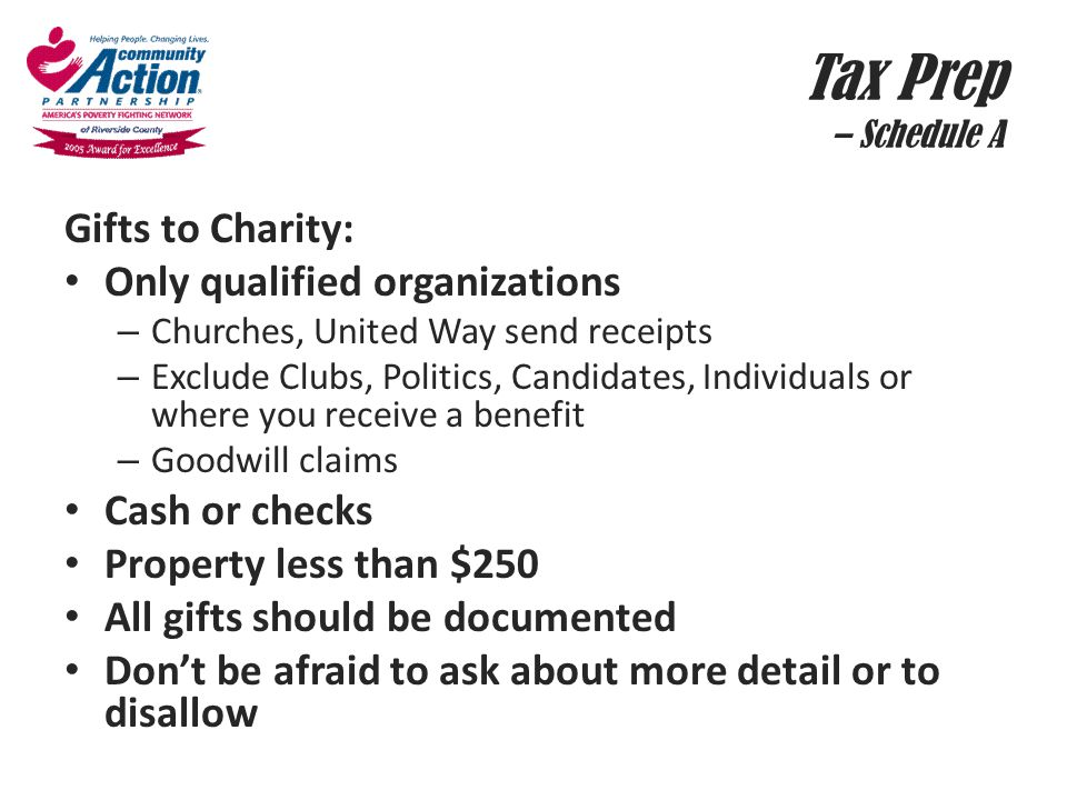 Tax Prep – Schedule A Gifts to Charity: Only qualified organizations – Churches, United Way send receipts – Exclude Clubs, Politics, Candidates, Indiv