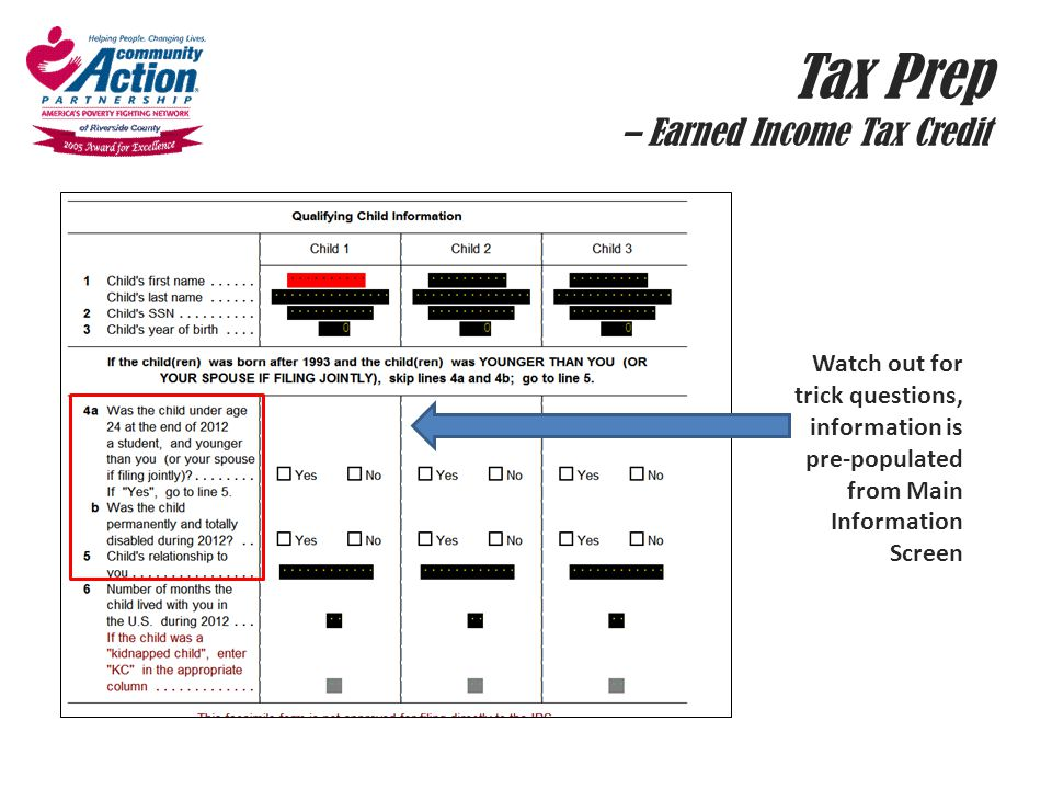 Tax Prep – Earned Income Tax Credit Watch out for trick questions, information is pre-populated from Main Information Screen