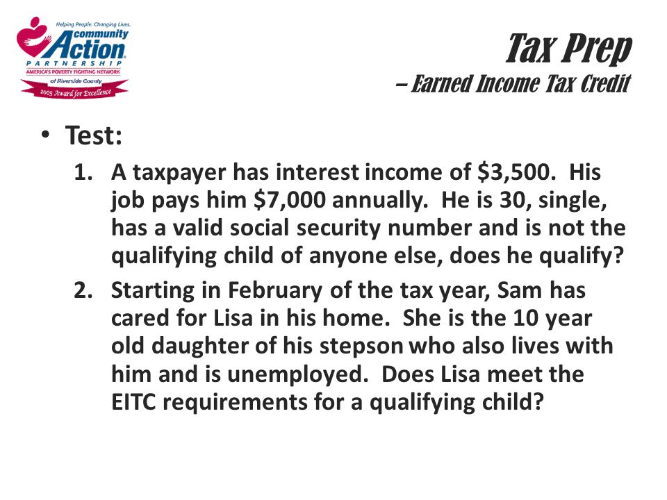Test: 1.A taxpayer has interest income of $3,500. His job pays him $7,000 annually. He is 30, single, has a valid social security number and is not th