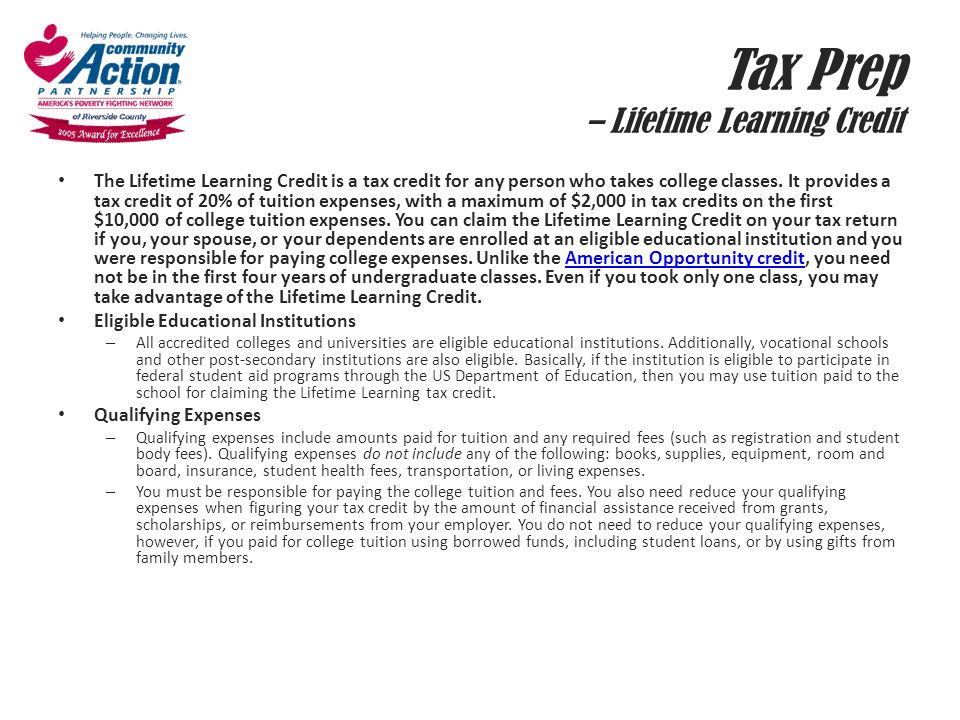 Tax Prep – Lifetime Learning Credit The Lifetime Learning Credit is a tax credit for any person who takes college classes. It provides a tax credit of