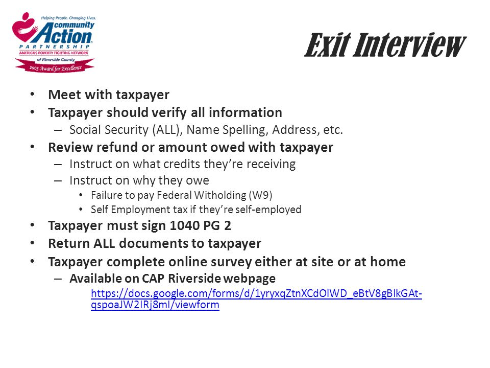Exit Interview Meet with taxpayer Taxpayer should verify all information – Social Security (ALL), Name Spelling, Address, etc. Review refund or amount