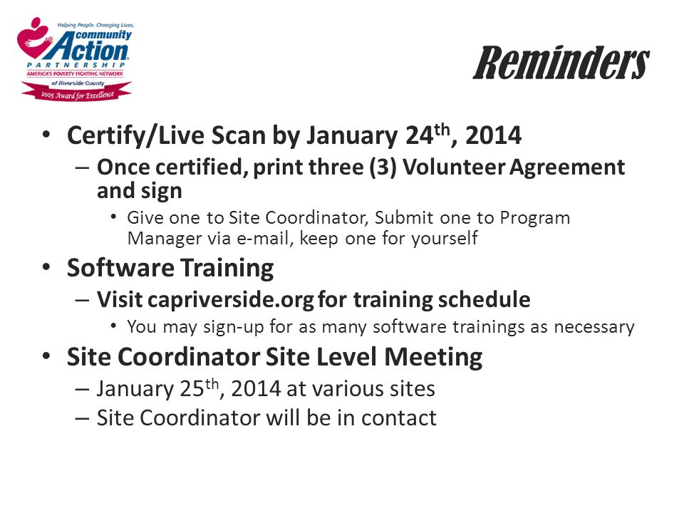 Reminders Certify/Live Scan by January 24 th, 2014 – Once certified, print three (3) Volunteer Agreement and sign Give one to Site Coordinator, Submit