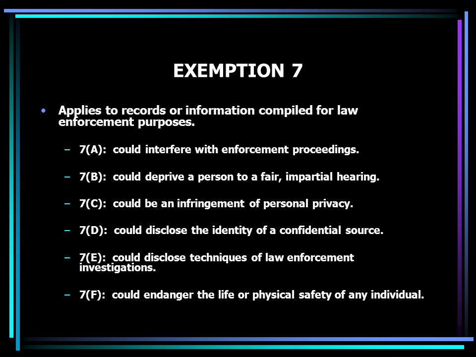 EXEMPTION 7 Applies to records or information compiled for law enforcement purposes.