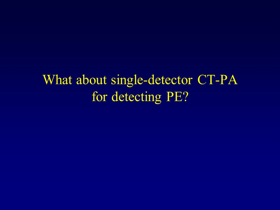 What about single-detector CT-PA for detecting PE