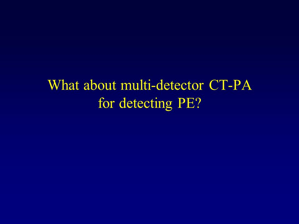 What about multi-detector CT-PA for detecting PE