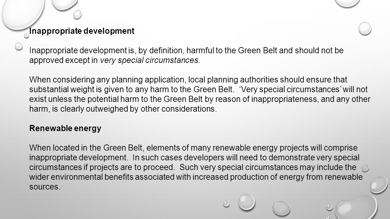 Inappropriate development Inappropriate development is, by definition, harmful to the Green Belt and should not be approved except in very special circumstances.