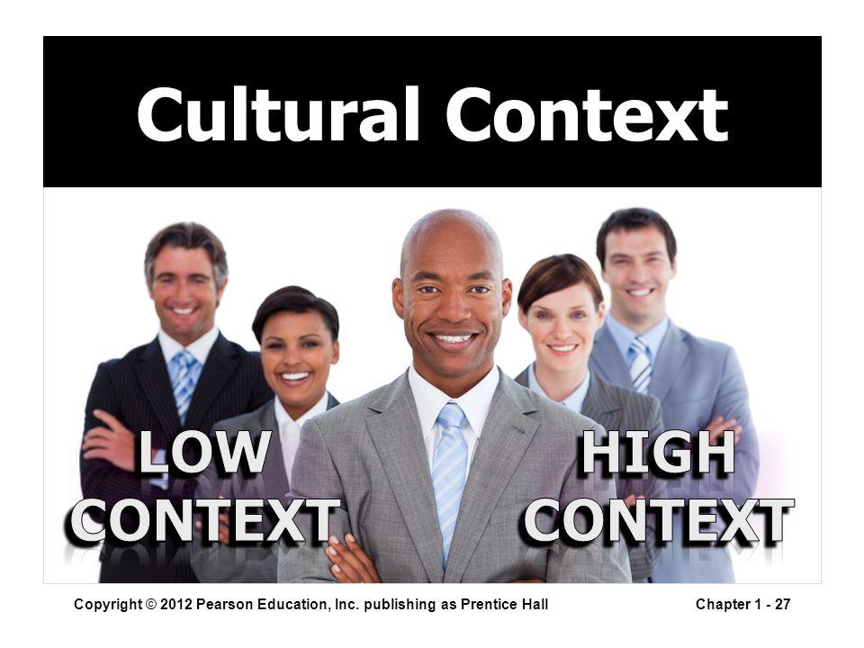 Copyright © 2012 Pearson Education, Inc. publishing as Prentice HallChapter 1 - 27 Cultural Context