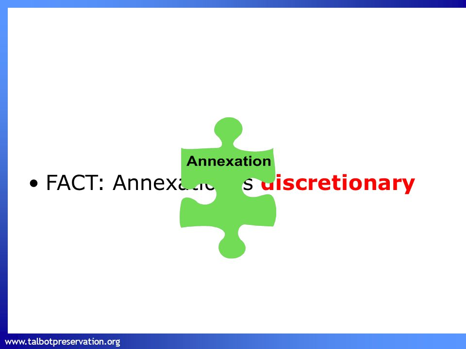 www.talbotpreservation.org FACT: Annexation is discretionary