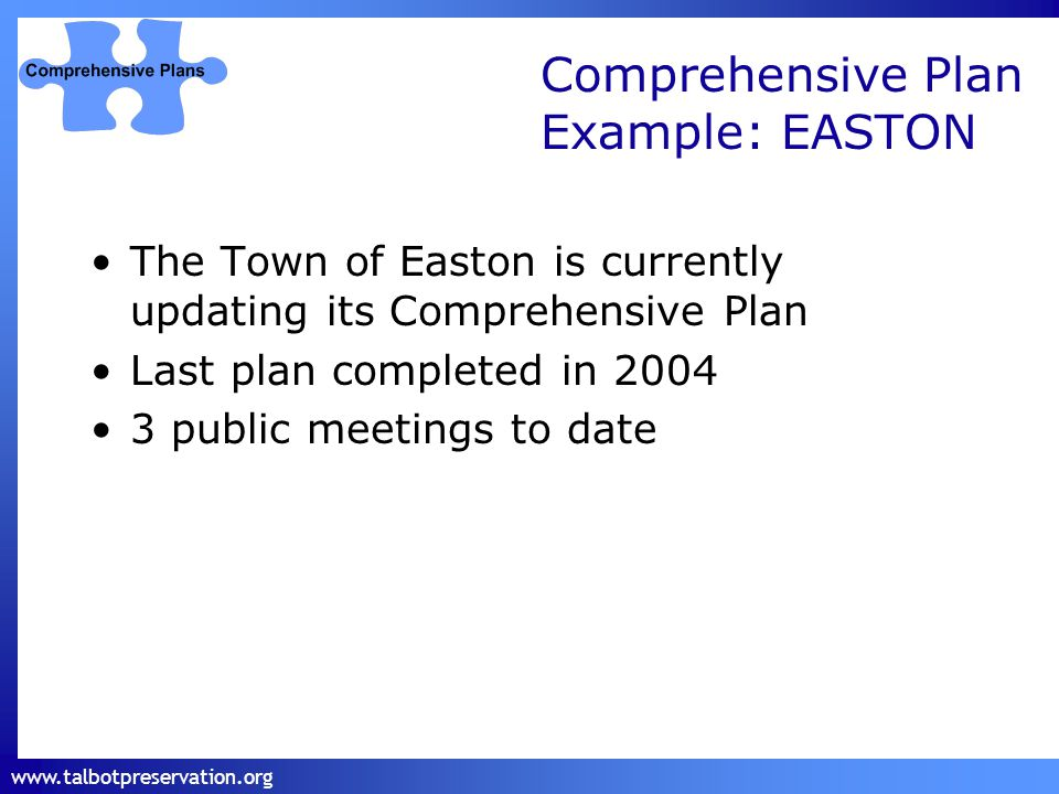 www.talbotpreservation.org Comprehensive Plan Example: EASTON The Town of Easton is currently updating its Comprehensive Plan Last plan completed in 2004 3 public meetings to date