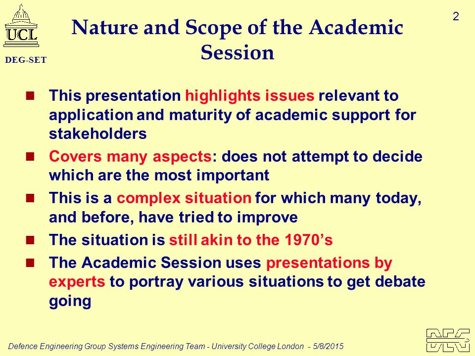 2 Defence Engineering Group Systems Engineering Team - University College London - 5/8/2015 DEG-SET Nature and Scope of the Academic Session This pres