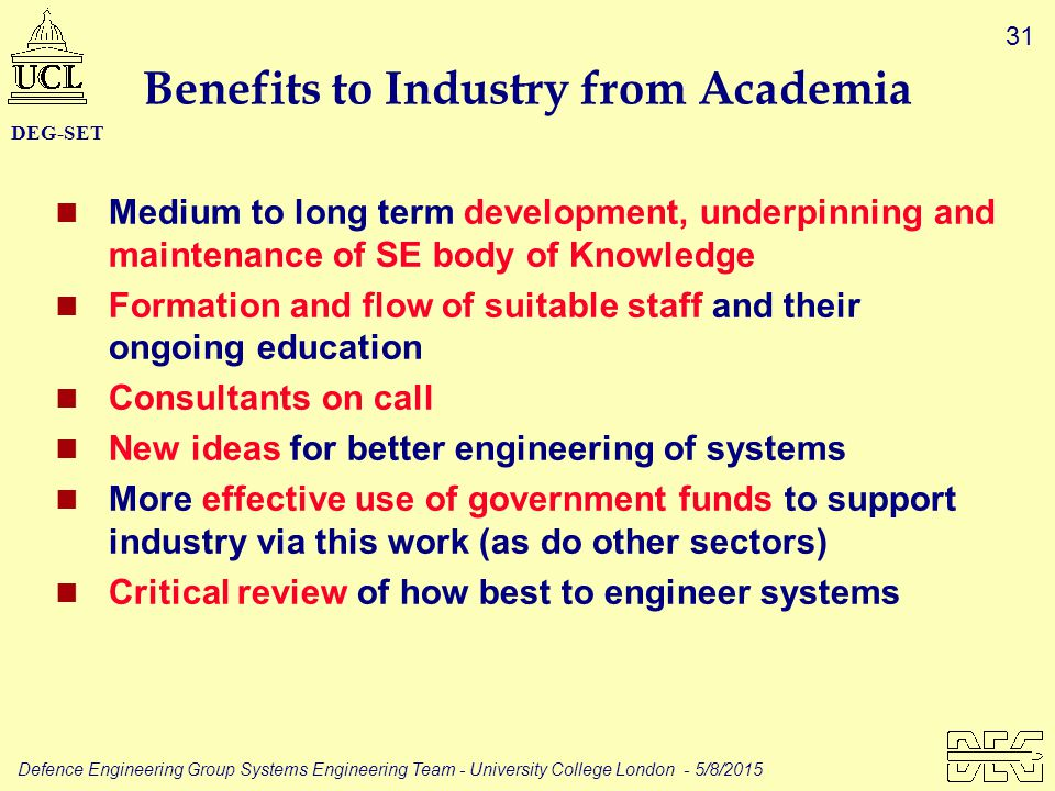 31 Defence Engineering Group Systems Engineering Team - University College London - 5/8/2015 DEG-SET Benefits to Industry from Academia Medium to long