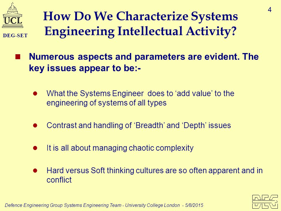 4 Defence Engineering Group Systems Engineering Team - University College London - 5/8/2015 DEG-SET How Do We Characterize Systems Engineering Intellectual Activity.