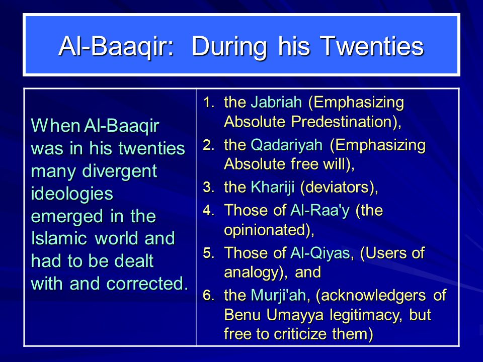 Al-Baaqir: During his Twenties When Al ‑ Baaqir was in his twenties many divergent ideologies emerged in the Islamic world and had to be dealt with and corrected.
