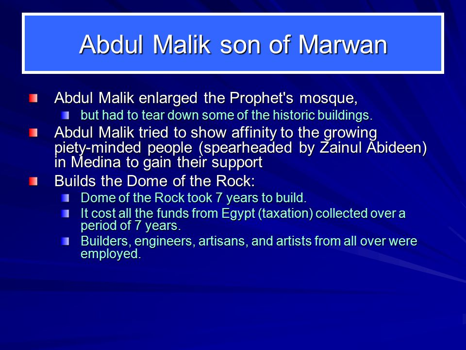 Abdul Malik son of Marwan Abdul Malik enlarged the Prophet s mosque, but had to tear down some of the historic buildings.
