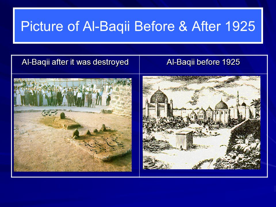 Picture of Al-Baqii Before & After 1925 Al-Baqii after it was destroyed Al-Baqii before 1925